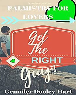 Get the RIGHT Guy!: Palmistry and Romance (New Age Book 1) by [Dooley-Hart, Gennifer]