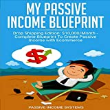 My Passive Income Blueprint: Drop Shipping Edition: Complete Blueprint to Create Passive Income with Ecommerce: Online Passive Income Systems, Book 1