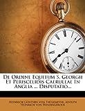 img - for de Ordine Equitum S. Georgii Et Periscelidis Caeruleae in Anglia ... Disputatio... book / textbook / text book