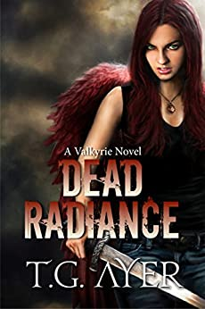 Dead Radiance (A Valkyrie Novel - Book 1) (The Valkyrie Series) by [Ayer, T.G.]