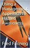 Using a Management Approach to Hazard Awareness (Safety Shorts Book 12)