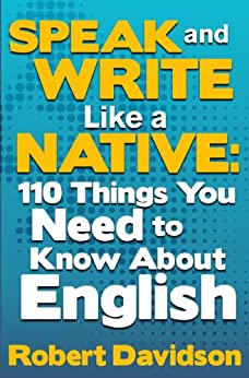 Speak and Write Like a Native: 110 Things You Need to Know About English (English Edition) por [Davidson, Robert]