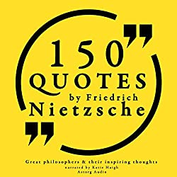 150 Quotes by Friedrich Nietzsche (Great Philosophers and Their Inspiring Thoughts)