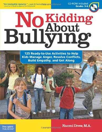 No Kidding About Bullying: 125 Ready-to-Use Activities to Help Kids Manage Anger, Resolve Conflicts, Build Empathy, and