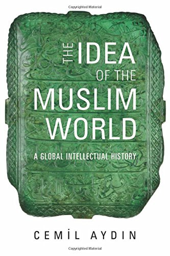 The Idea of the Muslim World: A Global Intellectual History