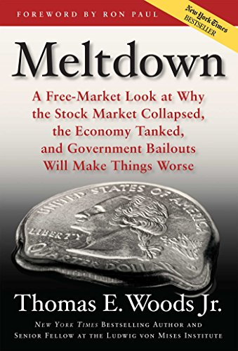 Meltdown: A Free-Market Look at Why the Stock Market Collapsed, the Economy  Tanked, and the Government Bailout Will Make Things Worse See more