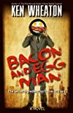Bacon and Egg Man, Ken Wheaton, 162467111X