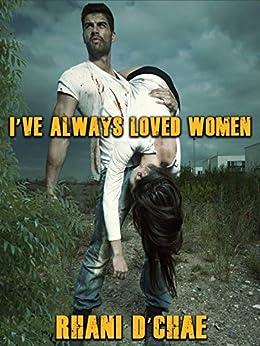 I've Always Loved Women by [D'Chae, Rhani]