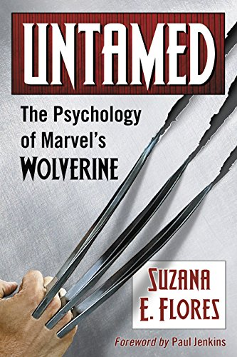 Untamed: The Psychology of Marvel's Wolverine by [Flores, Suzana E.]