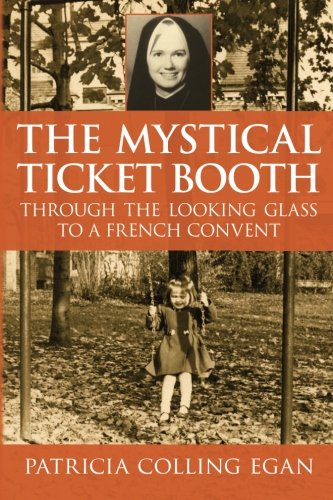 The Mystical Ticket Booth: Through the Looking Glass to a French Convent
