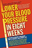Lower Your Blood Pressure in Eight Weeks: A Revolutionary Program for a Longer, Healthier Life