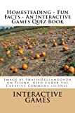 Homesteading - Fun Facts - an Interactive Games Quiz Book, Interactive Games, 1481211129