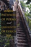 Pathway of Poems and Labyrinth of Lyrics, C. R. Paramesh, 1434304000