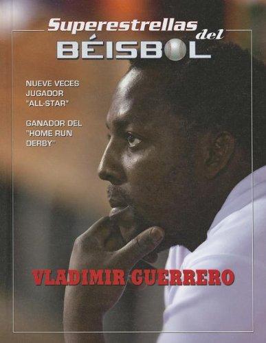 Vladimir Guerrero (Superestrellas del beisbol/Superstars of Baseball) (Spanish Edition)