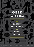 Image of Geek Wisdom: The Sacred Teachings of Nerd Culture
