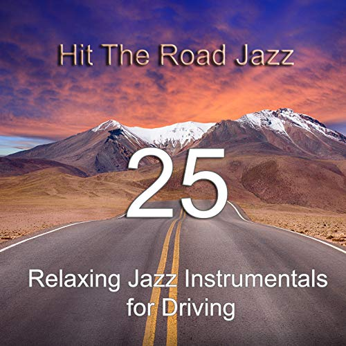 Hit the Road Jazz: 25 Relaxing Jazz Instrumentals for Driving