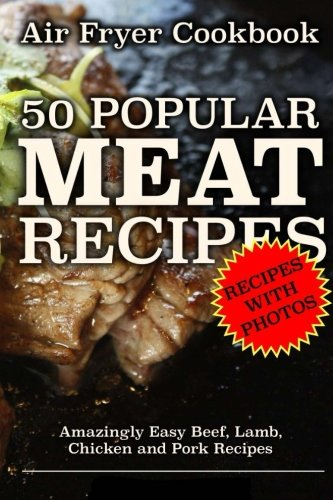 Air Fryer Cookbook: 50 Popular Meat Recipes: Amazingly Easy Beef, Lamb, Chicken and Pork Recipes pdf epub