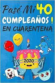 Pasé Mi 40 Cumpleaños En Cuarentena: regalos de cumpleaños confinamiento 40 años, memorable cuaderano de notas, Agenda o Diario 110 paginas