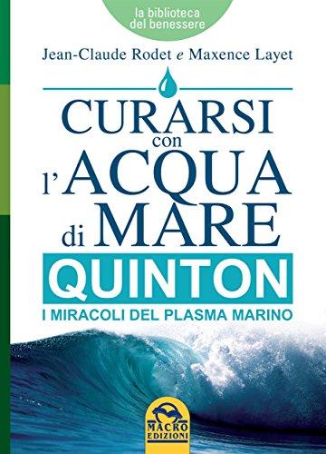 Curarsi con l'Acqua di Mare - Quinton: I miracoli del plasma marino (Italian Edition)