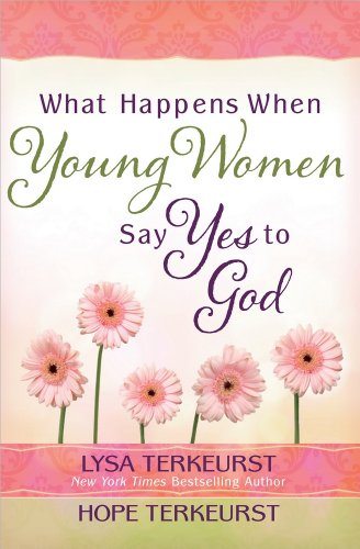 What Happens When Young Women Say Yes to God: Embracing God's Amazing Adventure for - Say To Women To What
