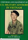 Uniforms & Equipment of U.S. Military Advisors in Vietnam: 1957-1972 (Schiffer Military History)