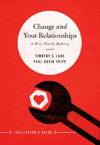 Change and Your Relationships Facilitator's Guide: A Mess Worth Making