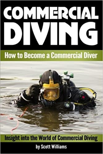 Book Commercial Diving: Discover How to Become a Commercial Diver ~ Insight into the World of Commercial Diving ( Underwater Inspections, Welding, Repair, and Maintenance ) by Scott Williams (2015-08-04)