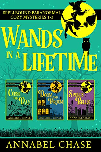 Wands In A Lifetime: Spellbound Paranormal Cozy Mysteries 1-3 by [Chase, Annabel]