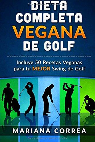 Descargar Libro Dieta Completa Vegana De Golf: Incluye 50 Recetas Veganas Para Tu Mejor Swing De Golf Mariana Correa