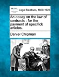 An essay on the law of contracts : for the payment of specifick Articles, Daniel Chipman, 1240155824