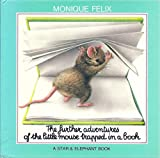 The Further Adventures of the Little Mouse Trapped in a Book, Monique Felix, 0881380091