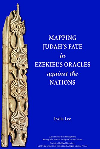 Mapping Ezekiels Oracles against the Nations (Ancient Near East Monographs)