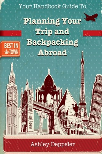 Your Handbook Guide to Planning Your Trip and Backpacking Abroad PDF