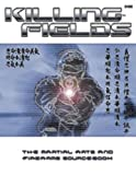 img - for Killing Fields: The Martial Arts and Firearms Sourcebook book / textbook / text book