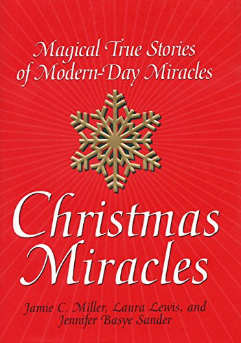 Christmas Miracles: Magical True Stories of Modern-Day Miracles (Day Christmas Story Modern)