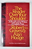 The Reader Over Your Shoulder : A Handbook for Writers of English Prose, Graves, Robert and Hodge, Alan, 0394729366