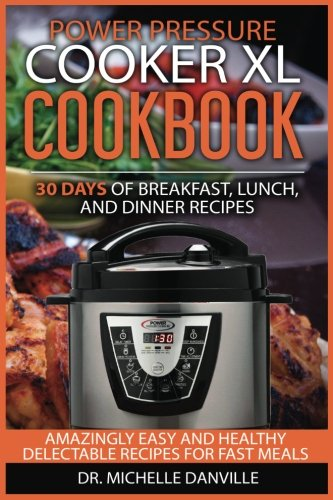 Power Pressure Cooker XL Cookbook:  30 days of Breakfast, Lunch, and Dinner Recipes: Amazingly Easy and Healthy