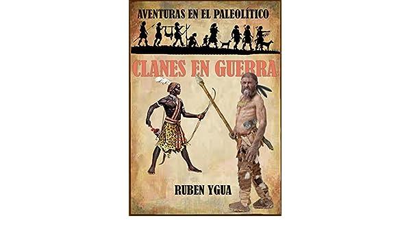 CLANES EN GUERRA (AVENTURAS EN EL PALEOLÍTICO nº 1) (Spanish Edition) - Kindle edition by Ruben Ygua. Children Kindle eBooks @ Amazon.com.