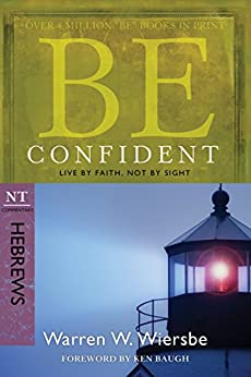Be Confident (Hebrews): Live by Faith, Not by Sight (The BE Series Commentary) by [Wiersbe, Warren W.]