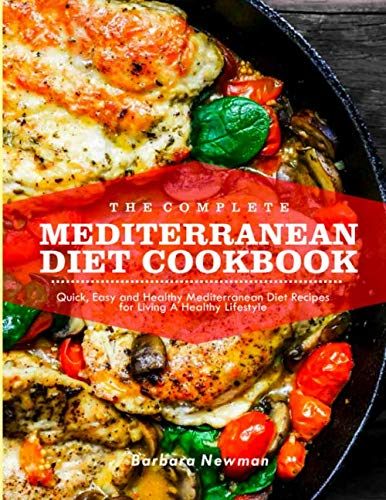 The Complete Mediterranean Diet Cookbook: Quick, Easy & Healthy Mediterranean Diet Recipes for Living A Healthy Lifestyle (Best Mediterranean Diet Cookbook Recipes)
