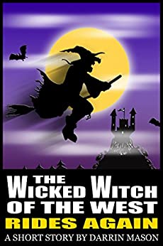 The Wicked Witch of the West Rides Again by [Mason, Darrin]