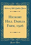 Amazon / Forgotten Books: Hickory Hill Dahlia Farm, 1926 Classic Reprint (Hickory Hill Dahlia Farm)
