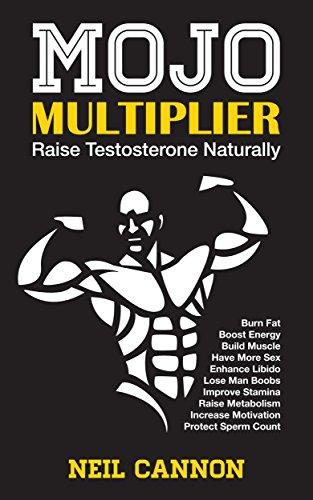 Mojo Multiplier: Increase Testosterone Naturally: Have more energy, build muscle, burn fat, enhance libido, improve confidence. ()