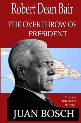tthe Overthrow of President Juan Bosch: American Held Gun To His Head.