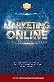 Marketing Online Para Principiantes: El Sistema de Pasos que todo Emprendedor Online debe tener. (Spanish Edition)