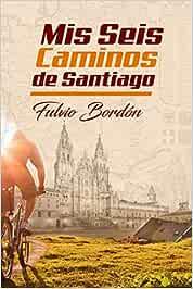 Mis Seis Caminos de Santiago: Amazon.es: Fulvio Bordón, Alejandro ...