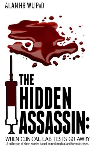 The Hidden Assassin: When Clinical Lab Tests Go Awry by Alan H.B. Wu (2014-03-13)