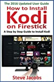 How to Install Kodi on Firestick: A Step by Step Guide to Install Kodi (expert, Amazon Prime, tips and tricks, web services, home tv, digital media,amazon echo) (user guides, internet) (Volume 2)