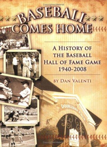 (Baseball Comes Home -A History Of The Baseball Hall Of Fame Game 1940-2008 )