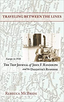 Book Traveling Between the Lines: Europe in 1938: The Trip Journal of John F. Randolph and His Daughter's Response – September 9, 2010